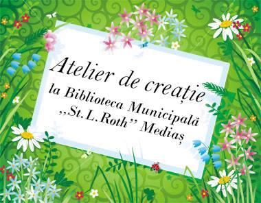 """Atelier de creaţie la Biblioteca Municipală """"St. L. Roth"""" Mediaş"""